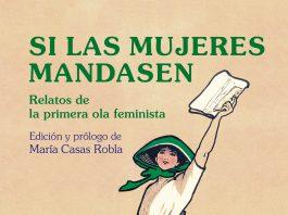 """Portada """"Si las mujeres mandasen. Relatos de la primera ola feminista"""""""