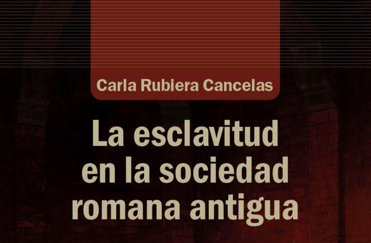 """""""La esclavitud en la sociedad romana antigua"""" de Carla Rubiera Cancelas"""